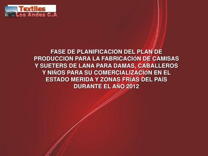 FASE DE PLANIFICACION DEL PLAN DEPRODUCCION PARA LA FABRICACIÓN DE CAMISASY SUETERS DE LANA PARA DAMAS, CABALLEROS   Y NIÑ...