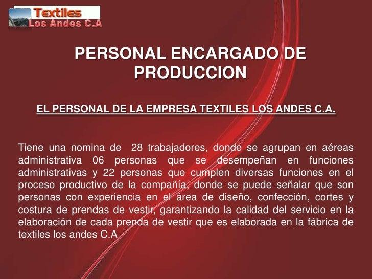 PERSONAL ENCARGADO DE                 PRODUCCION   EL PERSONAL DE LA EMPRESA TEXTILES LOS ANDES C.A.Tiene una nomina de 28...
