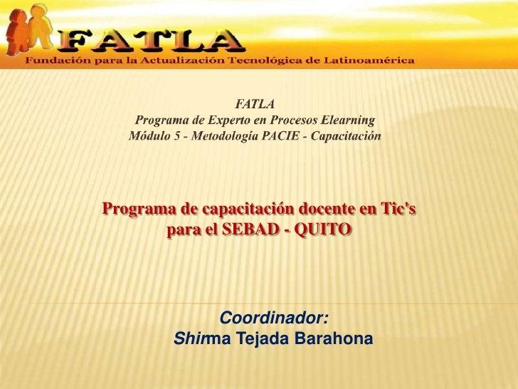 .<br />.<br />FATLAPrograma de Experto en Procesos ElearningMódulo 5 - Metodología PACIE - Capacitación<br />Programa de c...