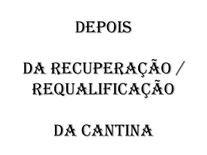 DEPOISda recuperação / requalificaçãoda Cantina   <br />