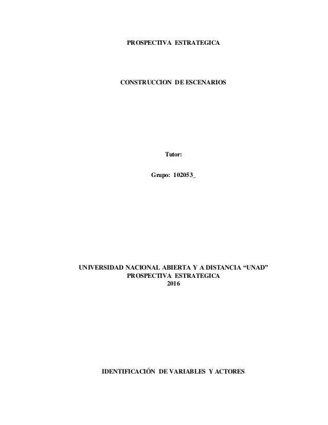 """PROSPECTIVA ESTRATEGICA CONSTRUCCION DE ESCENARIOS Tutor: Grupo: 102053_ UNIVERSIDAD NACIONAL ABIERTA Y A DISTANCIA """"UNAD""""..."""