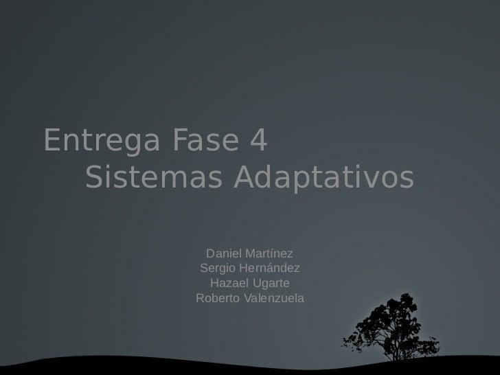 Entrega Fase 4  Sistemas Adaptativos          Daniel Martínez         Sergio Hernández           Hazael Ugarte         Rob...