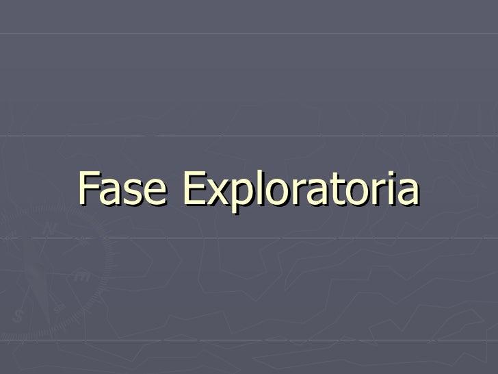 Fase Exploratoria