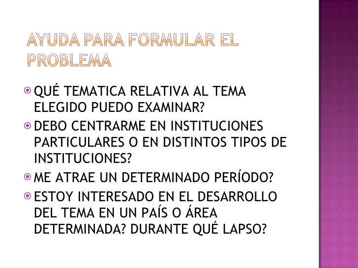 <ul><li>QUÉ TEMATICA RELATIVA AL TEMA ELEGIDO PUEDO EXAMINAR? </li></ul><ul><li>DEBO CENTRARME EN INSTITUCIONES PARTICULAR...