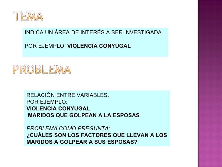 INDICA UN ÁREA DE INTERÉS A SER INVESTIGADA POR EJEMPLO:  VIOLENCIA CONYUGAL RELACIÓN ENTRE VARIABLES. POR EJEMPLO:  VIOLE...
