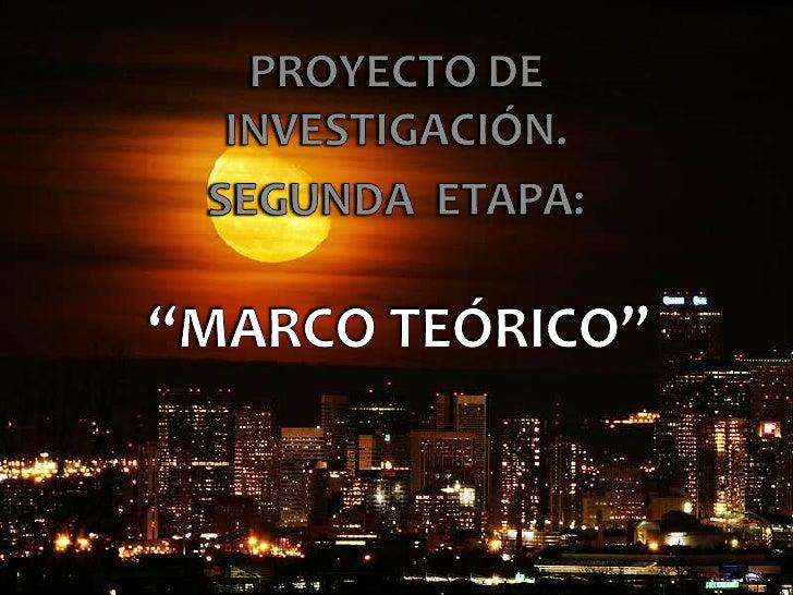 """PROYECTO DE INVESTIGACIÓN.<br />SEGUNDA  ETAPA:<br />""""MARCO TEÓRICO""""<br />"""