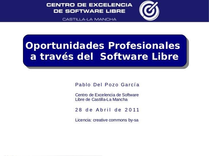 Oportunidades Profesionales a través del Software Libre         Pablo Del Pozo García         Centro de Excelencia de Soft...