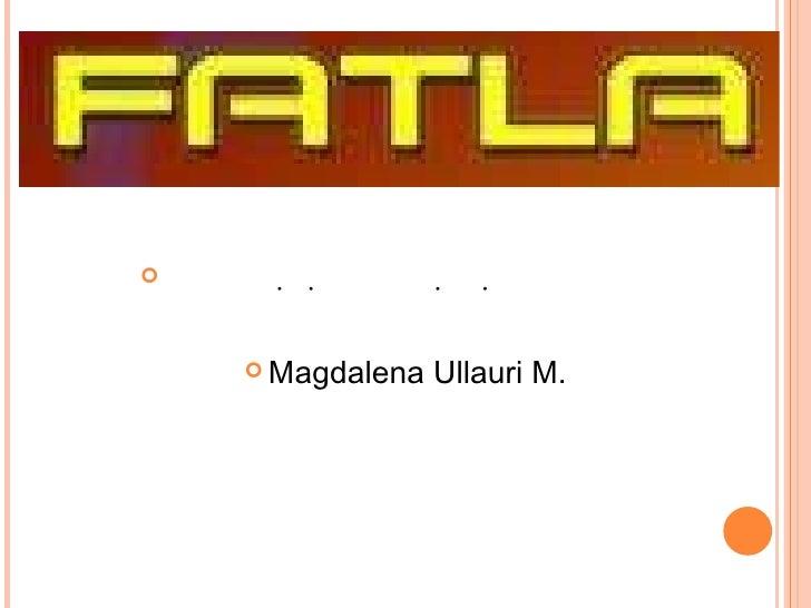 <ul><li> </li></ul><ul><li>Magdalena Ullauri M. </li></ul>