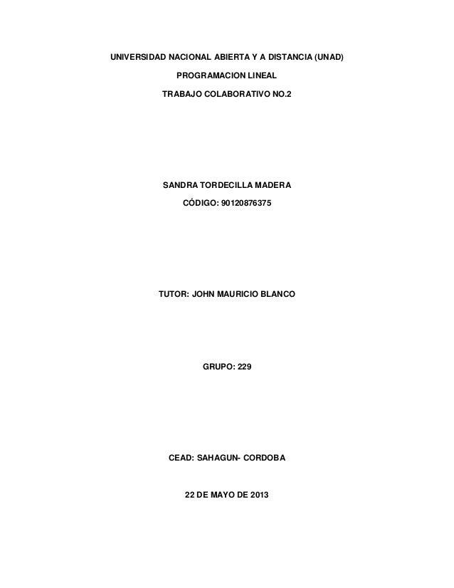 UNIVERSIDAD NACIONAL ABIERTA Y A DISTANCIA (UNAD)PROGRAMACION LINEALTRABAJO COLABORATIVO NO.2SANDRA TORDECILLA MADERACÓDIG...
