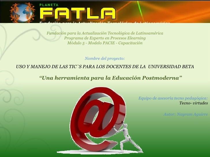 """"""" Una herramienta para la Educación Postmoderna"""" Fundación para la Actualización Tecnológica de Latinoamérica Programa de ..."""
