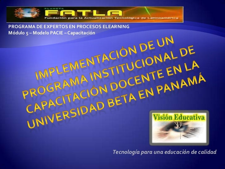 PROGRAMA DE EXPERTOS EN PROCESOS ELEARNING<br />Módulo 5 – Modelo PACIE – Capacitación<br />IMPLEMENTACIÓN DE UN PROGRAMA ...