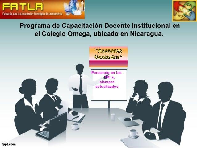 Programa de Capacitación Docente Institucional en    el Colegio Omega, ubicado en Nicaragua.                     Pensando ...