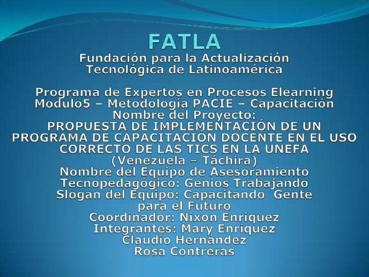 FATLA<br />Fundación para la Actualización <br />Tecnológica de Latinoamérica<br />Programa de Expertos en Procesos Elearn...