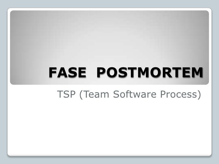 FASE  POSTMORTEM<br />TSP (Team Software Process)<br />