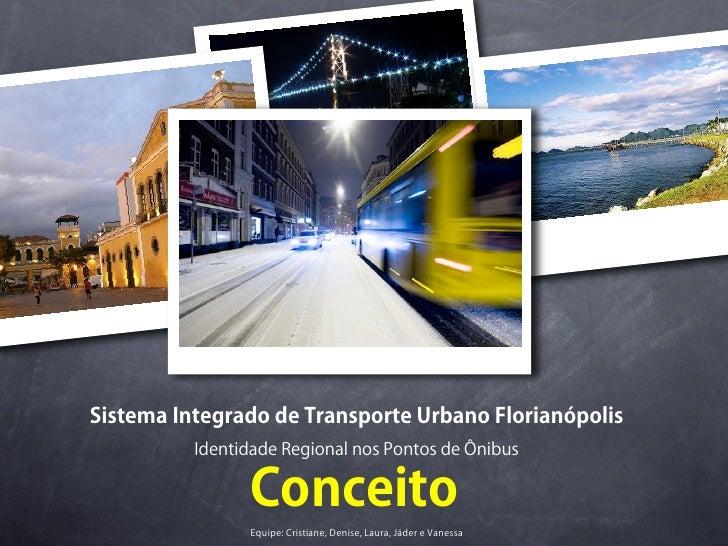 Sistema Integrado de Transporte Urbano Florianópolis          Identidade Regional nos Pontos de Ônibus                Conc...