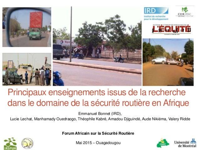 Forum Africain sur la Sécurité Routière Mai 2015 – Ouagadougou Principaux enseignements issus de la recherche dans le doma...