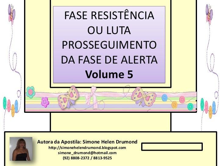 FASE RESISTÊNCIA              OU LUTA         PROSSEGUIMENTO         DA FASE DE ALERTA             Volume 5Autora da Apost...