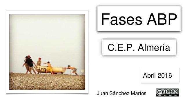 Fases ABP C.E.P. Almería Abril 2016 Juan Sánchez Martos