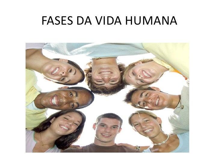 FASES DA VIDA HUMANA