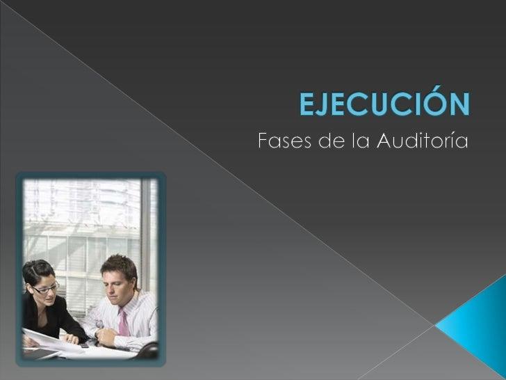 EJECUCIÓN<br />Fases de la Auditoría<br />
