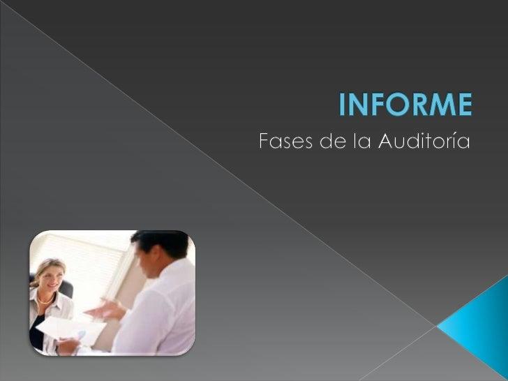 INFORME<br />Fases de la Auditoría<br />