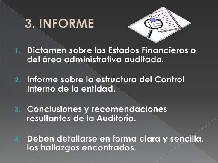 3. INFORME<br />Dictamen sobre los Estados Financieros o del área administrativa auditada.<br />Informe sobre la estructur...