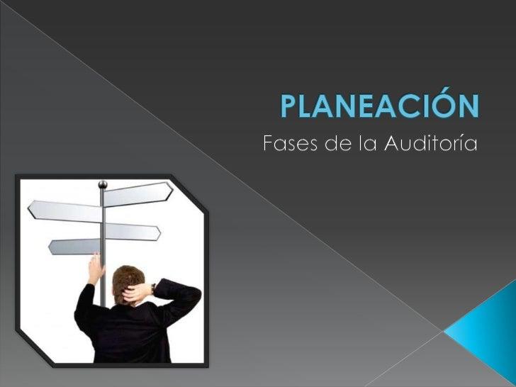 PLANEACIÓN<br />Fases de la Auditoría<br />