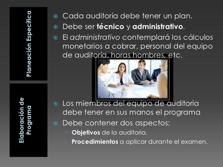 Planeación Específica<br />Cada auditoría debe tener un plan. <br />Debe ser técnico y administrativo.<br />El administrat...