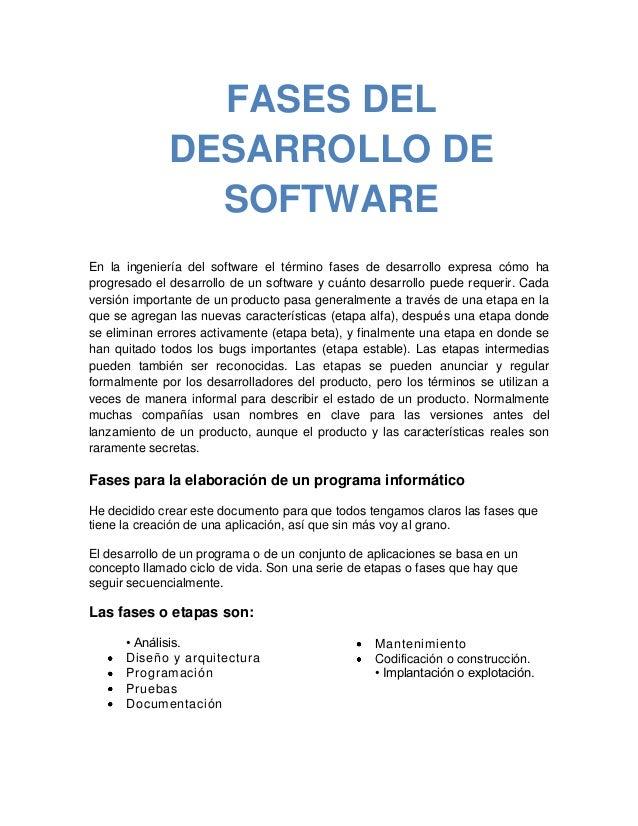 En la ingeniería del software el término fases de desarrollo expresa cómo ha progresado el desarrollo de un software y cuá...