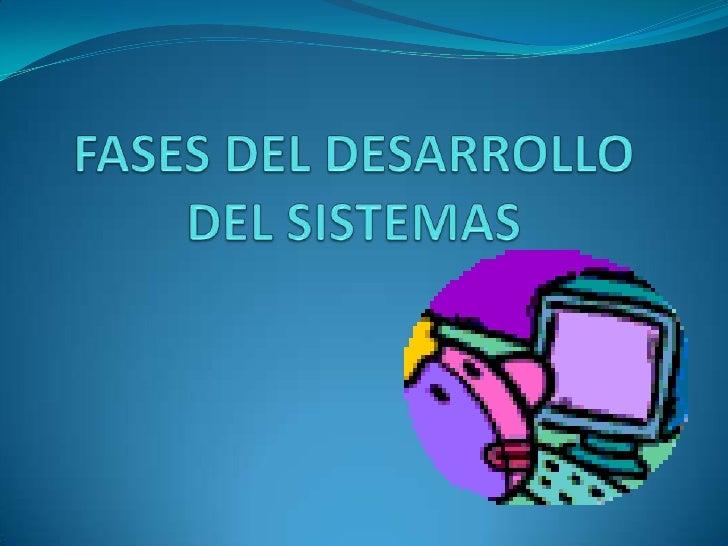 FASES DEL DESARROLLO DEL SISTEMAS<br />