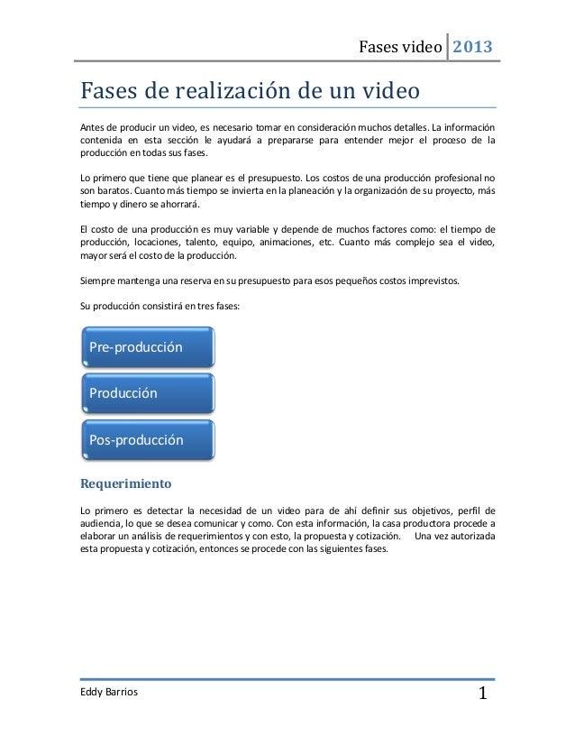 Fases video 2013Eddy Barrios 1Fases de realización de un videoAntes de producir un video, es necesario tomar en considerac...
