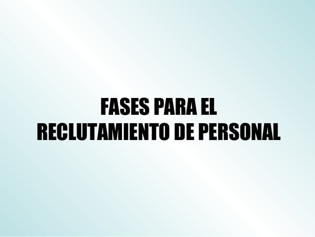 FASES PARA ELRECLUTAMIENTO DE PERSONAL