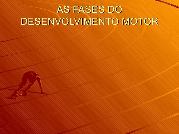AS FASES DODESENVOLVIMENTO MOTOR
