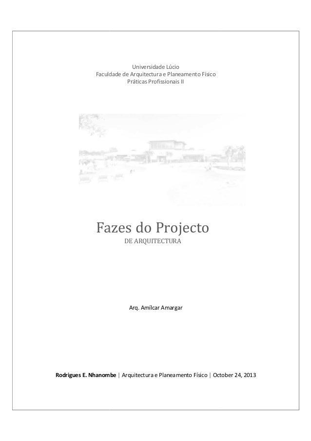 Universidade Lúcio Faculdade de Arquitectura e Planeamento Físico Práticas Profissionais II  Fazes do Projecto DE ARQUITEC...
