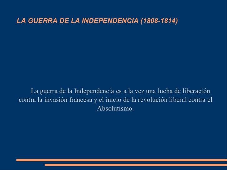 LA GUERRA DE LA INDEPENDENCIA (1808-1814) La guerra de la Independencia es a la vez una lucha de liberación contra la inva...
