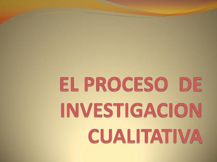 PROCESO DE INVESTIGACION           CUALITATIVA  DEFINICION DE LA SITUACION: Comprende la   exploración del escenario y el...
