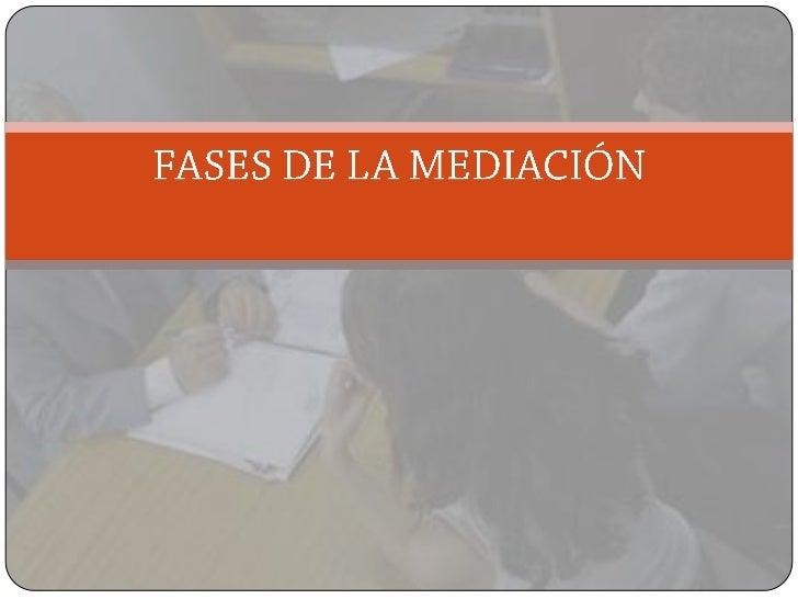 FASES DE LA MEDIACIÓN<br />