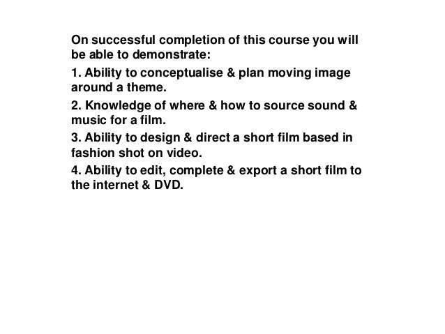 On successful completion of this course you willbe able to demonstrate:1. Ability to conceptualise & plan moving imagearou...