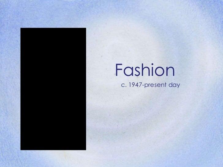 Fashion c. 1947-present day
