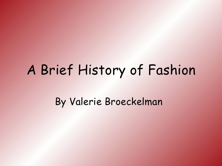 A Brief History of Fashion By Valerie Broeckelman