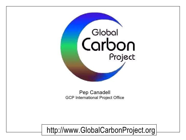 Pep Canadell GCP International Project Office http://www.GlobalCarbonProject.org