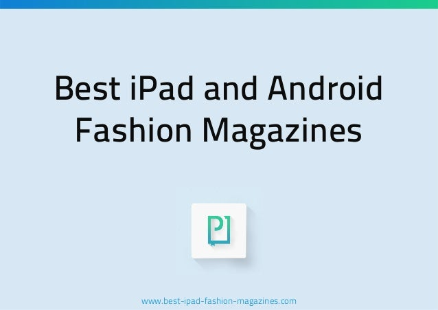 Best iPad and Android Fashion Magazines  www.best-ipad-fashion-magazines.com