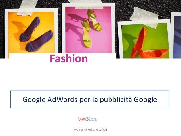 Fashion  Google AdWords per la pubblicità Google  WeBizz All Rights Reserved