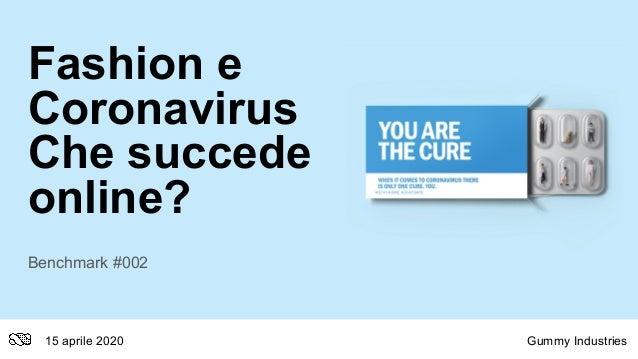 Fashion e Coronavirus Che succede online? Benchmark #002 15 aprile 2020 Gummy Industries
