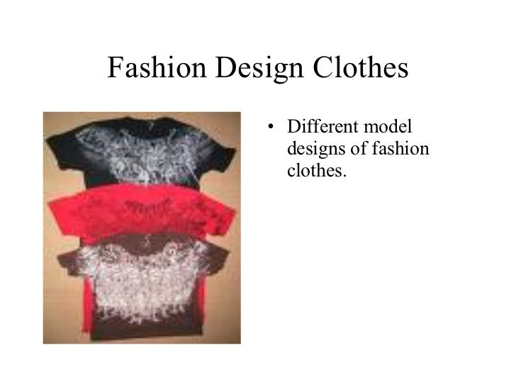 Fashion Design Clothes <ul><li>Different model designs of fashion clothes. </li></ul>
