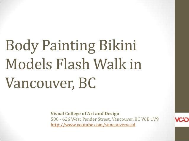 Body Painting Bikini Models Flash Walk in Vancouver, BC Visual College of Art and Design 500 - 626 West Pender Street, Van...