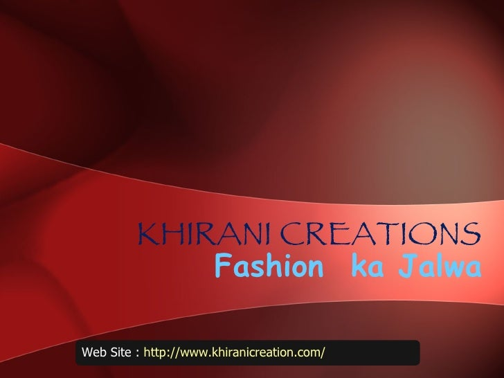 KHIRANI CREATIONS Fashion  ka Jalwa Web Site :  http ://www.khiranicreation.com /