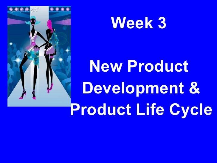 <ul><li>Week 3  </li></ul><ul><li>New Product  </li></ul><ul><li>Development & </li></ul><ul><li>Product Life Cycle </li><...