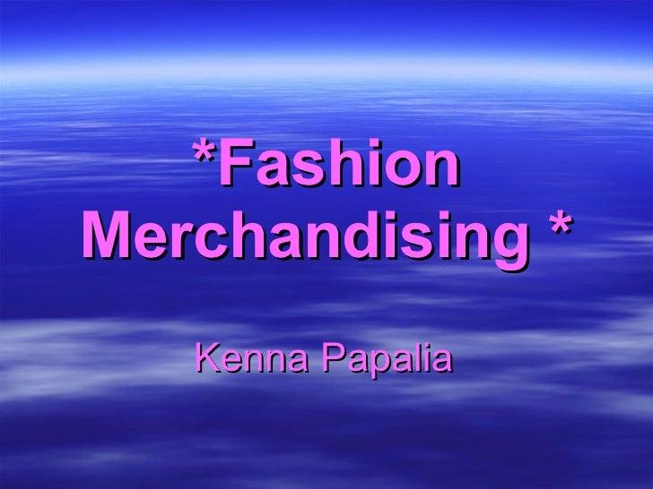 *Fashion Merchandising * Kenna Papalia