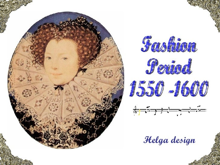 Helga design Fashion  Period 1550 -1600